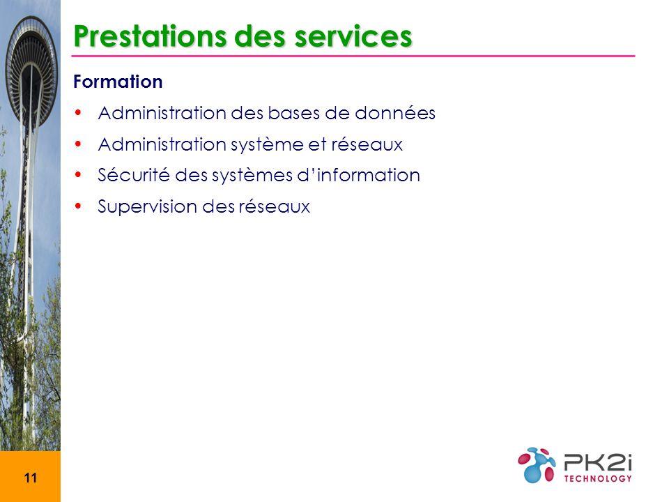 11 Prestations des services Formation Administration des bases de données Administration système et réseaux Sécurité des systèmes dinformation Supervi