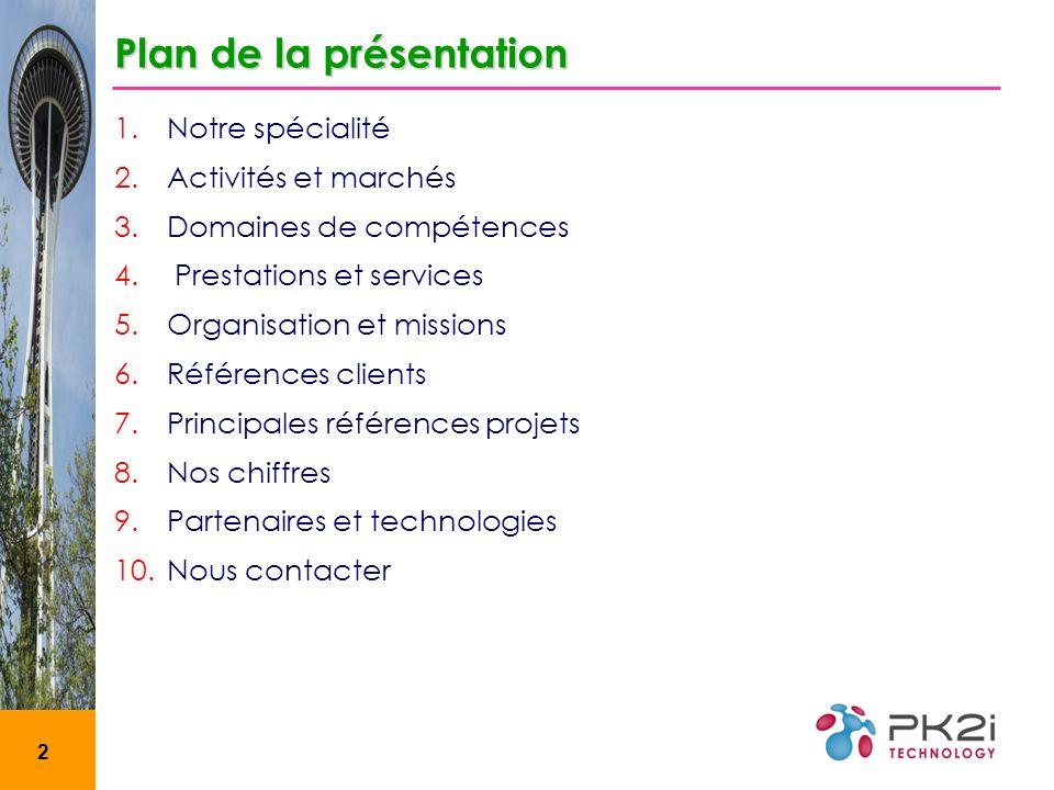 2 Plan de la présentation 1.Notre spécialité 2.Activités et marchés 3.Domaines de compétences 4. Prestations et services 5.Organisation et missions 6.