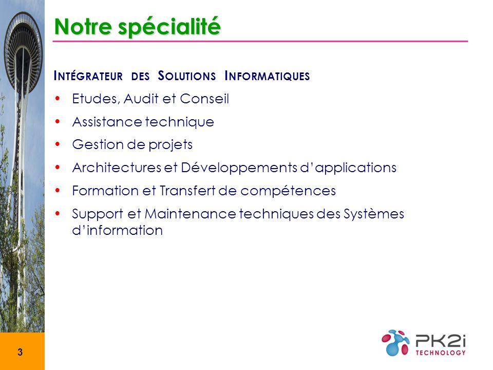 3 Notre spécialité I NTÉGRATEUR DES S OLUTIONS I NFORMATIQUES Etudes, Audit et Conseil Assistance technique Gestion de projets Architectures et Dévelo
