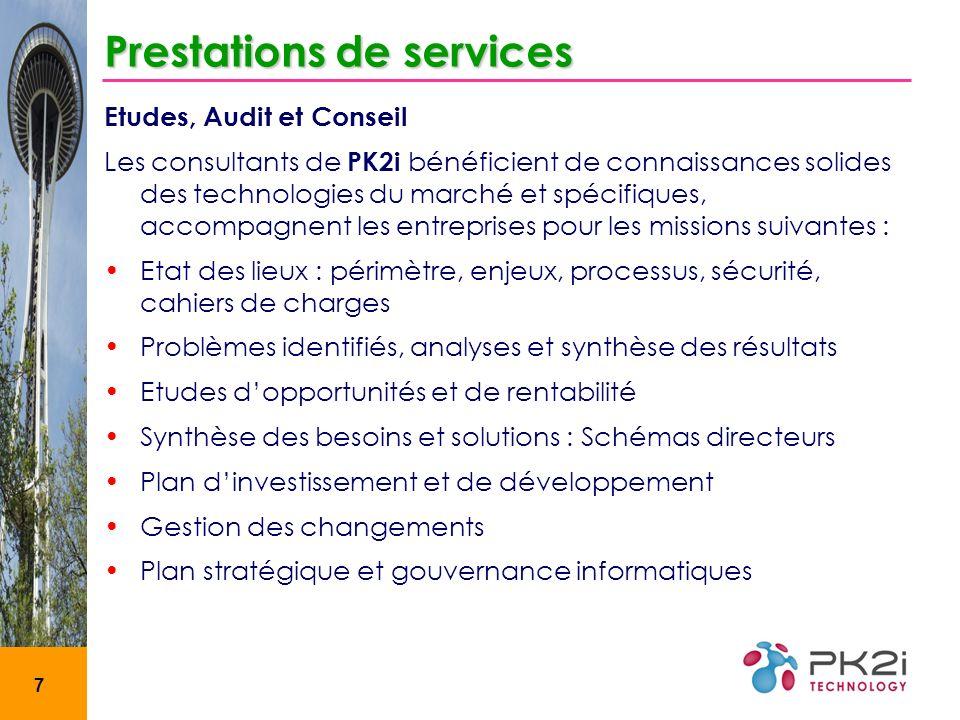 8 Prestations des services Assistance technique PK2i assure une veille technologique et renforce les relations techniques (formation, certification, développement) vis- à-vis de ses partenaires, et possède une vue globale des solutions du marché.