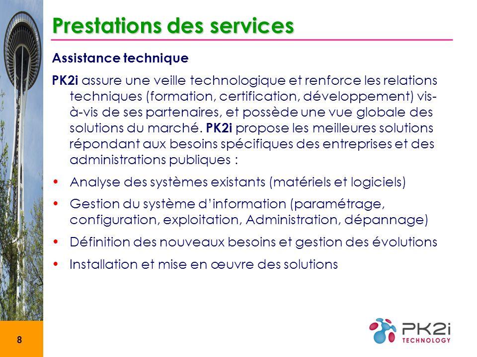 8 Prestations des services Assistance technique PK2i assure une veille technologique et renforce les relations techniques (formation, certification, d