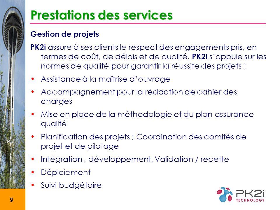 9 Prestations des services Gestion de projets PK2i assure à ses clients le respect des engagements pris, en termes de coût, de délais et de qualité. P