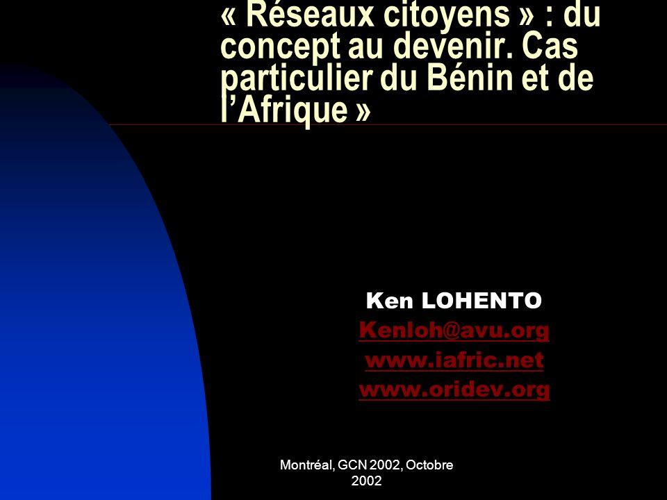 Montréal, GCN 2002, Octobre 2002 PLAN Aperçu sur les TIC au Bénin et en Afrique Configuration et cadres dexpression des « réseaux citoyens » TIC et « réseaux citoyens »