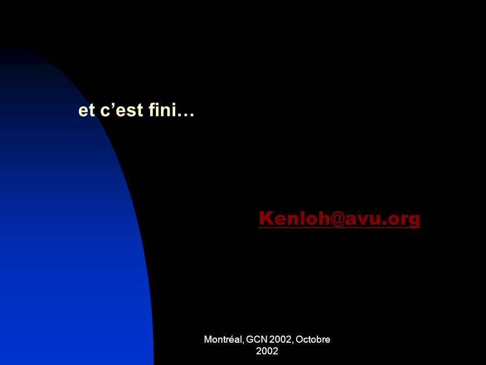 Montréal, GCN 2002, Octobre 2002 et cest fini… Kenloh@avu.org