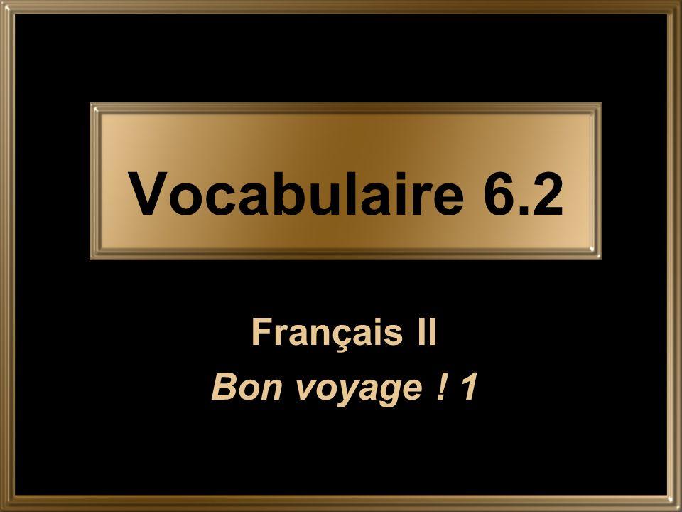 Vocabulaire 6.2 Français II Bon voyage ! 1