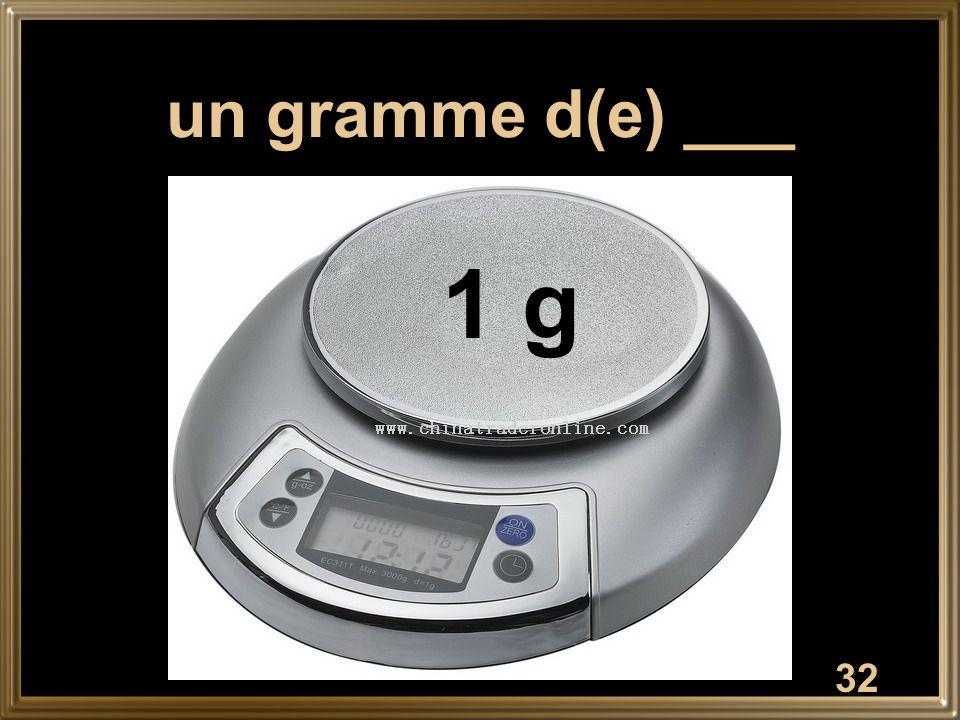 32 un gramme d(e) ___ 1 g