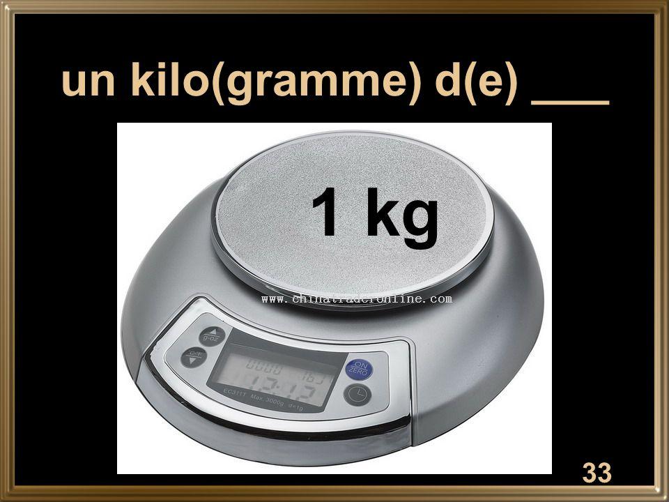 33 un kilo(gramme) d(e) ___ 1 kg