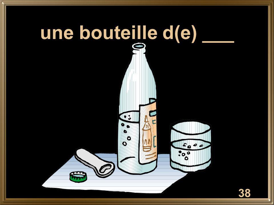 38 une bouteille d(e) ___