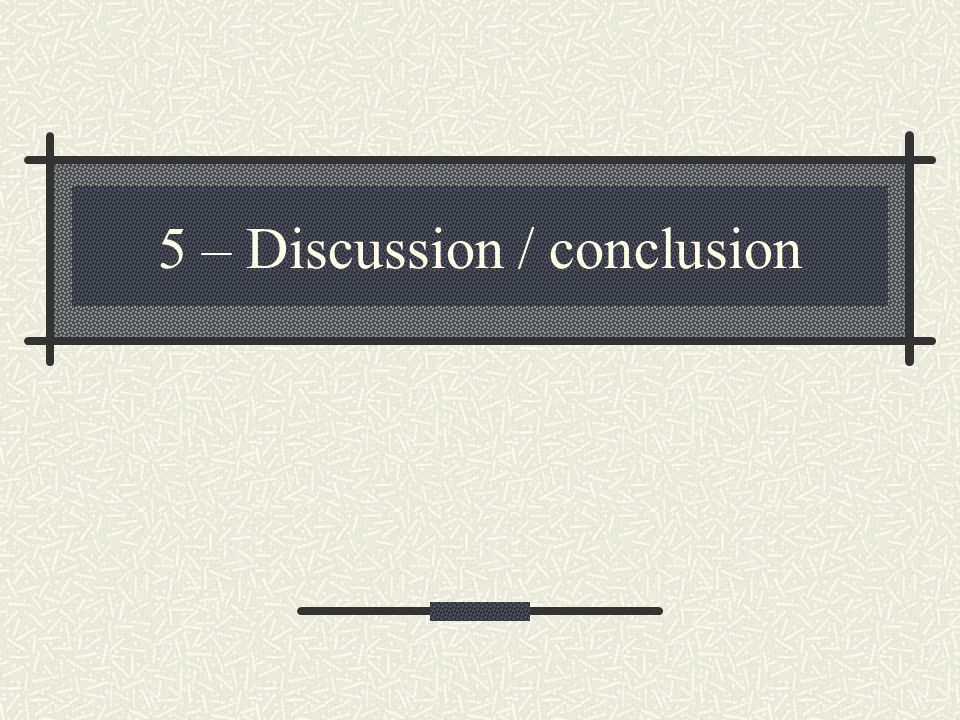 5 – Discussion / conclusion