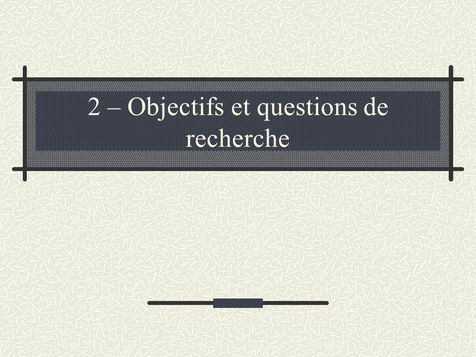 2 – Objectifs et questions de recherche