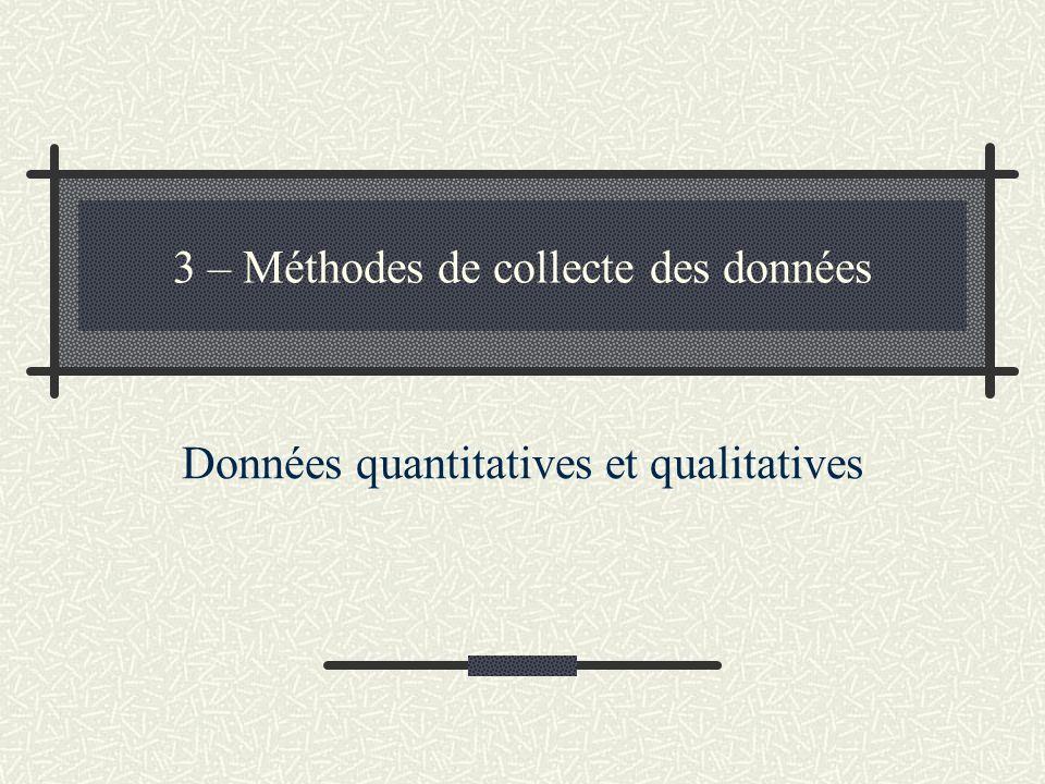 3 – Méthodes de collecte des données Données quantitatives et qualitatives