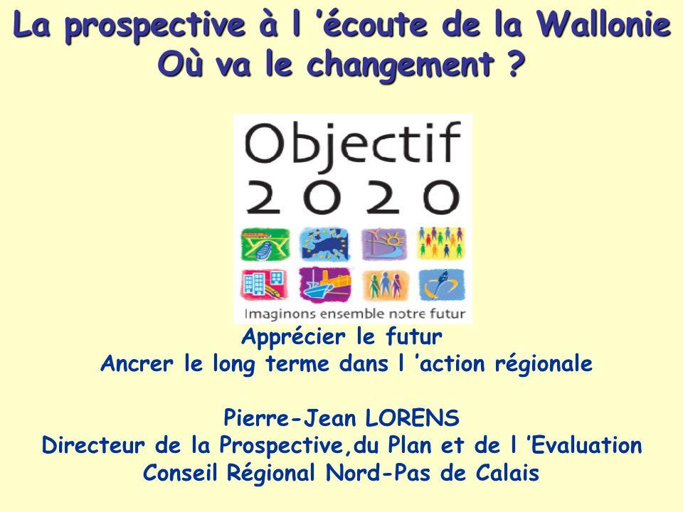 Apprécier le futur Ancrer le long terme dans l action régionale Pierre-Jean LORENS Directeur de la Prospective,du Plan et de l Evaluation Conseil Régi