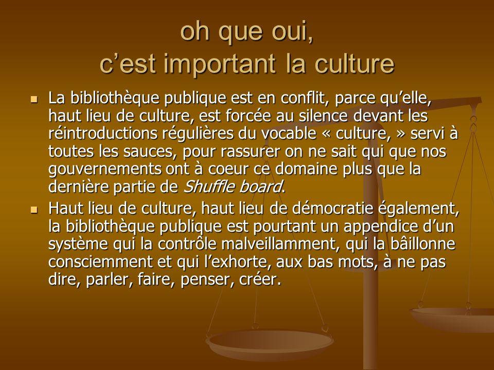oh que oui, cest important la culture La bibliothèque publique est en conflit, parce quelle, haut lieu de culture, est forcée au silence devant les ré