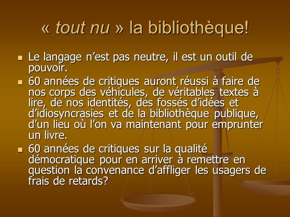 « tout nu » la bibliothèque! Le langage nest pas neutre, il est un outil de pouvoir. Le langage nest pas neutre, il est un outil de pouvoir. 60 années