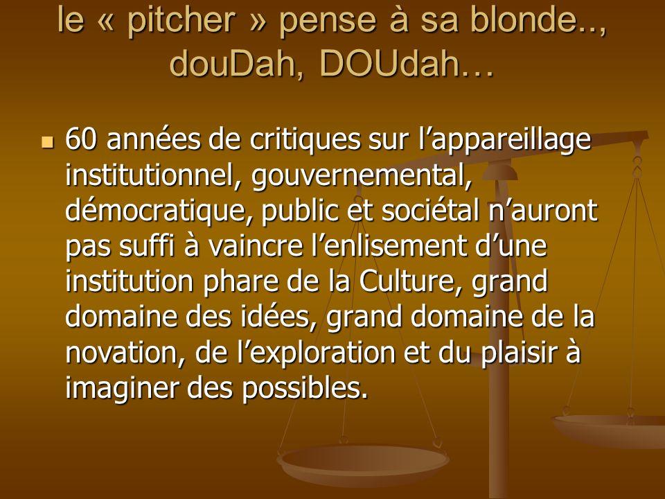 le « pitcher » pense à sa blonde.., douDah, DOUdah… 60 années de critiques sur lappareillage institutionnel, gouvernemental, démocratique, public et s