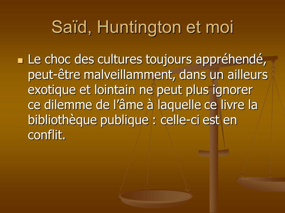 Saïd, Huntington et moi Le choc des cultures toujours appréhendé, peut-être malveillamment, dans un ailleurs exotique et lointain ne peut plus ignorer