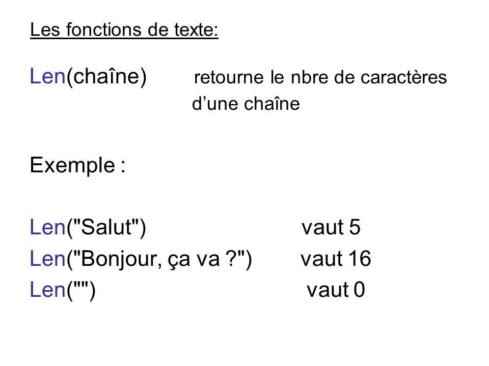 Les fonctions de texte: Len(chaîne) retourne le nbre de caractères dune chaîne Exemple : Len(