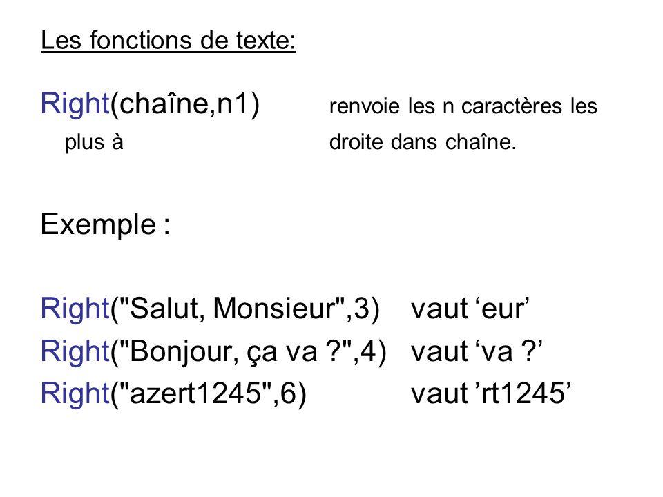 Les fonctions de texte: Right(chaîne,n1) renvoie les n caractères les plus à droite dans chaîne. Exemple : Right(