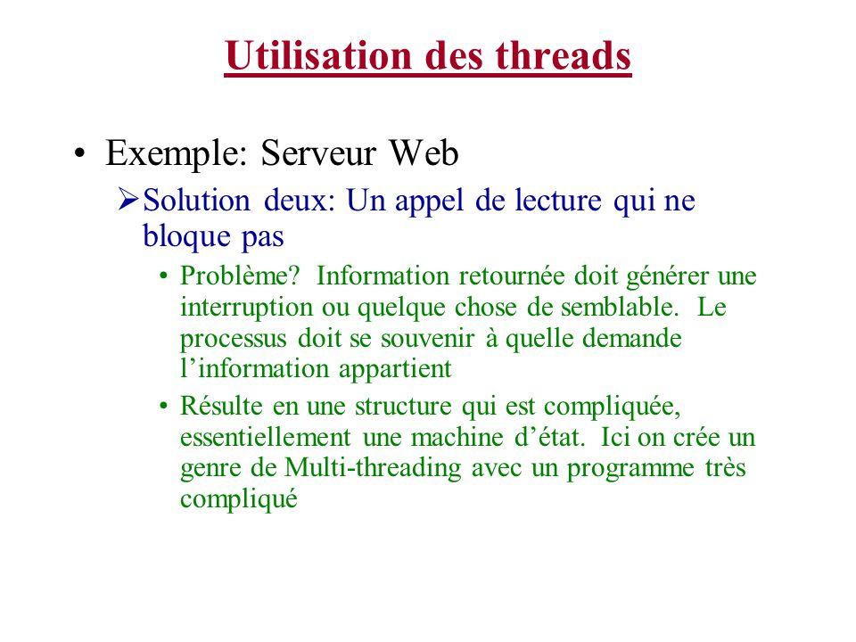 Utilisation des threads Exemple: Serveur Web Solution deux: Un appel de lecture qui ne bloque pas Problème? Information retournée doit générer une int