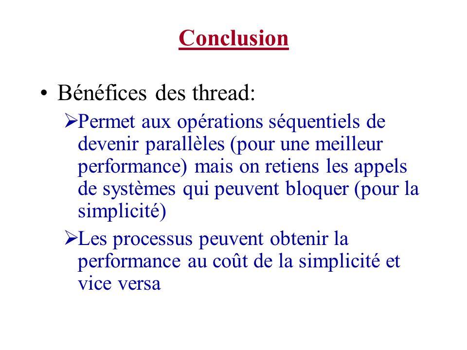 Conclusion Bénéfices des thread: Permet aux opérations séquentiels de devenir parallèles (pour une meilleur performance) mais on retiens les appels de