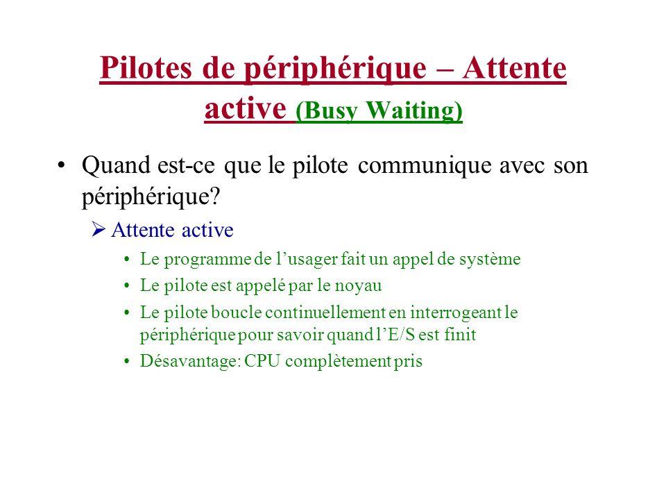 Pilotes de périphérique – Attente active (Busy Waiting) Quand est-ce que le pilote communique avec son périphérique? Attente active Le programme de lu