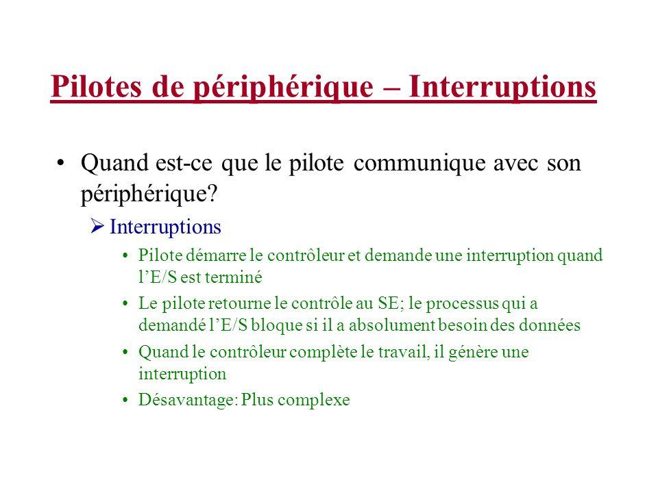 Pilotes de périphérique – Interruptions Quand est-ce que le pilote communique avec son périphérique? Interruptions Pilote démarre le contrôleur et dem
