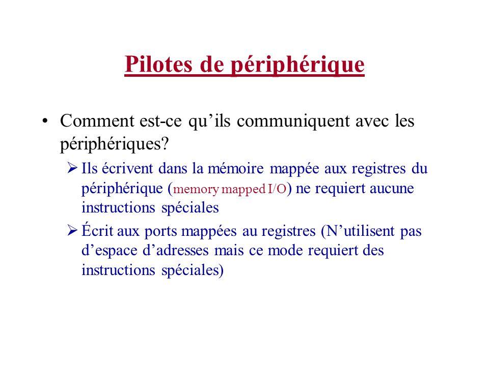 Pilotes de périphérique Comment est-ce quils communiquent avec les périphériques? Ils écrivent dans la mémoire mappée aux registres du périphérique (