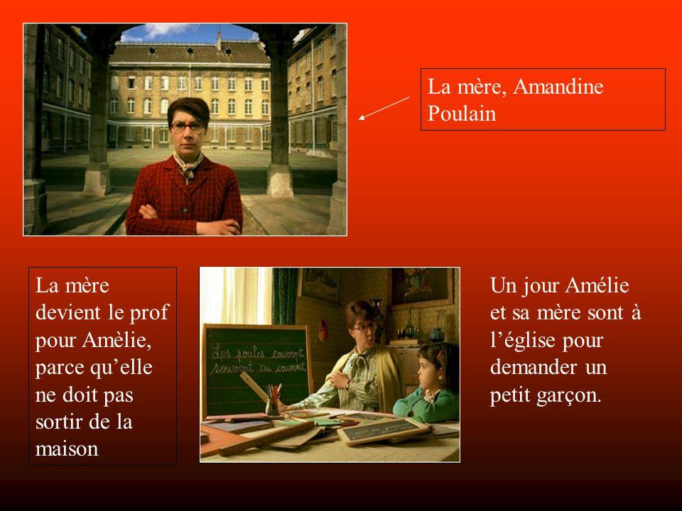 La mère, Amandine Poulain La mère devient le prof pour Amèlie, parce quelle ne doit pas sortir de la maison Un jour Amélie et sa mère sont à léglise pour demander un petit garçon.