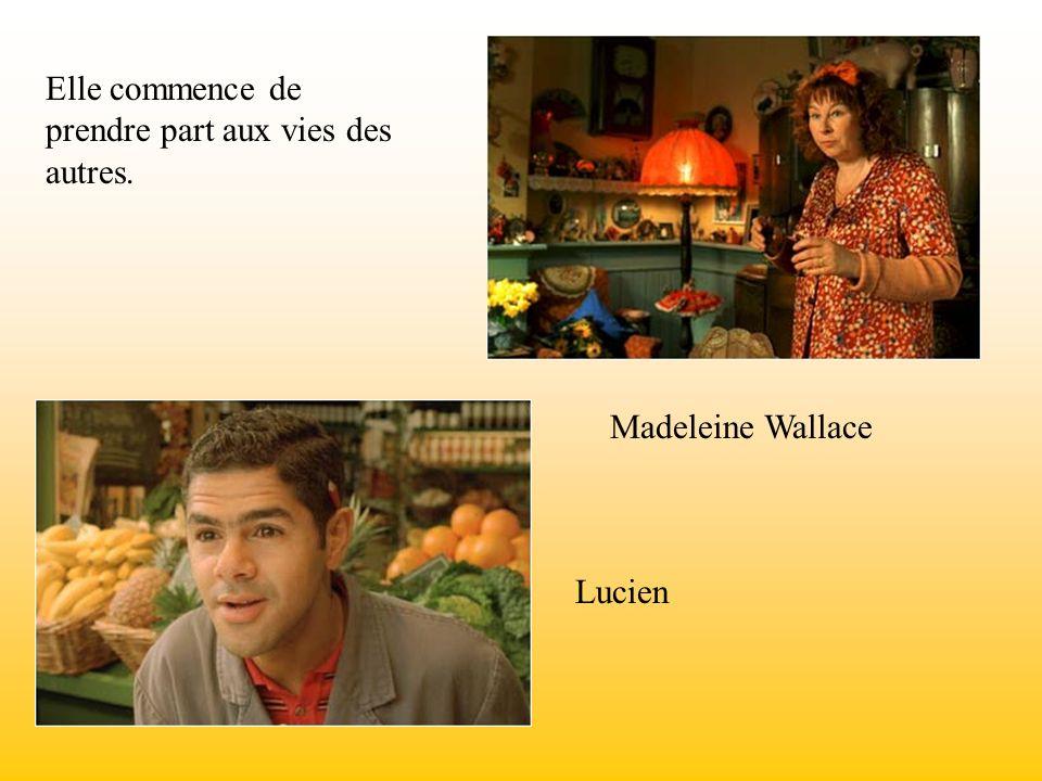 Elle commence de prendre part aux vies des autres. Lucien Madeleine Wallace