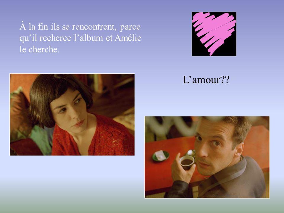 À la fin ils se rencontrent, parce quil recherce lalbum et Amélie le cherche. Lamour??