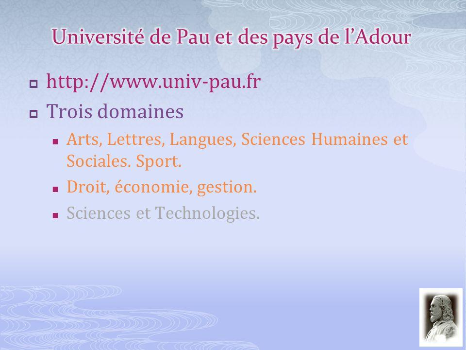 http://www.univ-pau.fr Trois domaines Arts, Lettres, Langues, Sciences Humaines et Sociales. Sport. Droit, économie, gestion. Sciences et Technologies