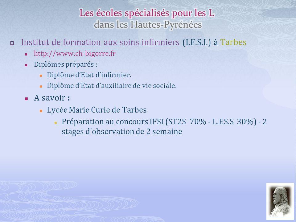 Institut de formation aux soins infirmiers (I.F.S.I.) à Tarbes http://www.ch-bigorre.fr Diplômes préparés : Diplôme dEtat dinfirmier. Diplôme dEtat da