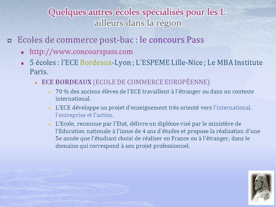 Ecoles de commerce post-bac : le concours Pass http://www.concourspass.com 5 écoles : l'ECE Bordeaux-Lyon ; L'ESPEME Lille-Nice ; Le MBA Institute Par