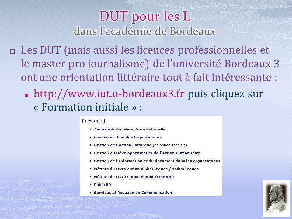 Les DUT (mais aussi les licences professionnelles et le master pro journalisme) de luniversité Bordeaux 3 ont une orientation littéraire tout à fait i