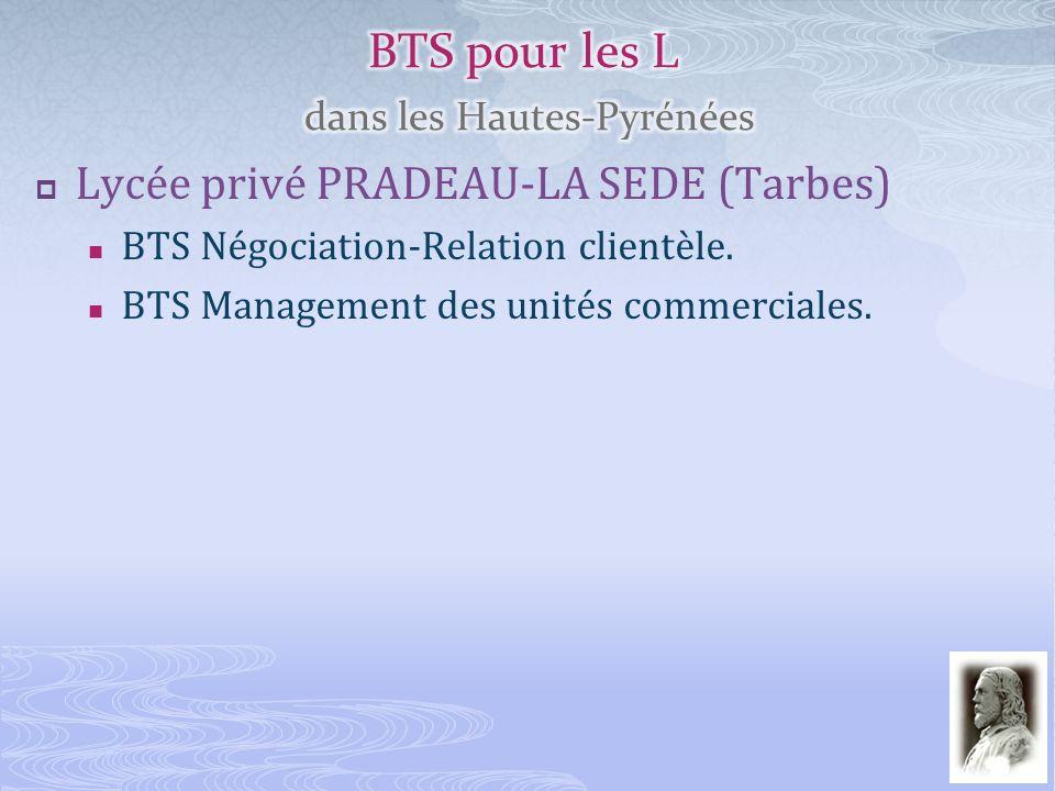 Lycée privé PRADEAU-LA SEDE (Tarbes) BTS Négociation-Relation clientèle. BTS Management des unités commerciales.