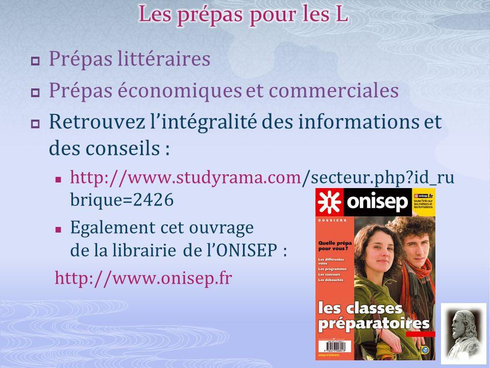 Prépas littéraires Prépas économiques et commerciales Retrouvez lintégralité des informations et des conseils : http://www.studyrama.com/secteur.php?i