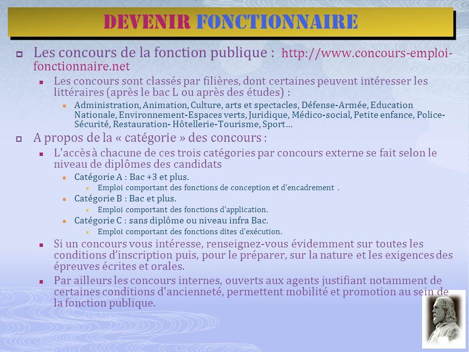Les concours de la fonction publique : http://www.concours-emploi- fonctionnaire.net Les concours sont classés par filières, dont certaines peuvent in