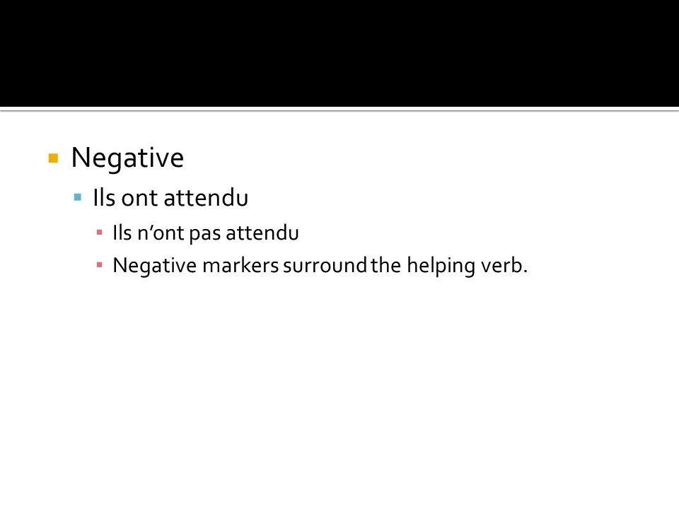 Negative Ils ont attendu Ils nont pas attendu Negative markers surround the helping verb.