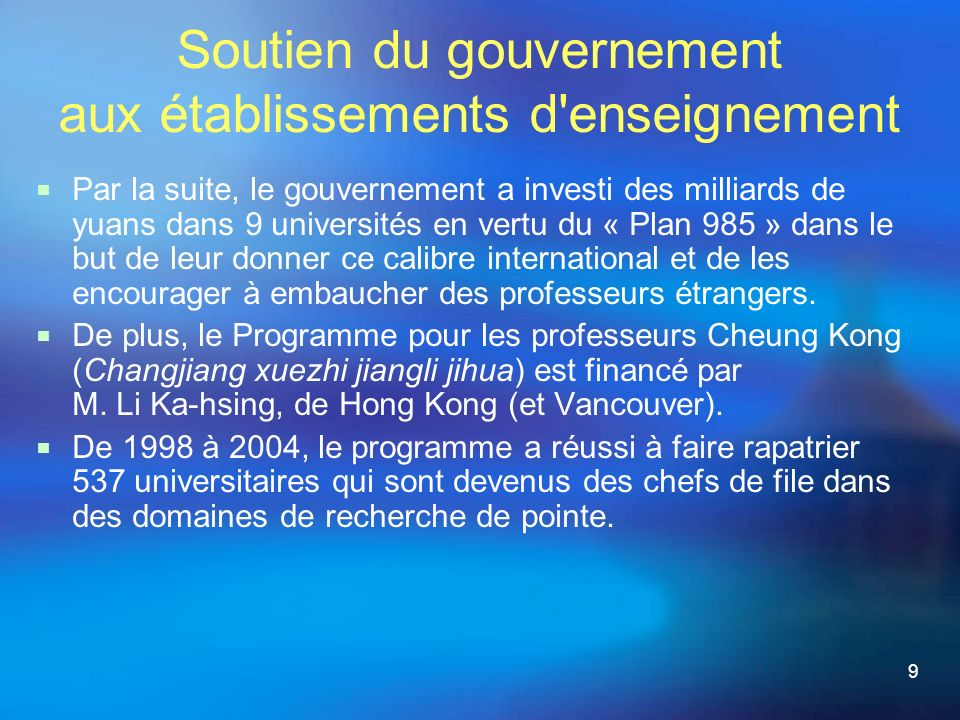 9 Par la suite, le gouvernement a investi des milliards de yuans dans 9 universités en vertu du « Plan 985 » dans le but de leur donner ce calibre international et de les encourager à embaucher des professeurs étrangers.