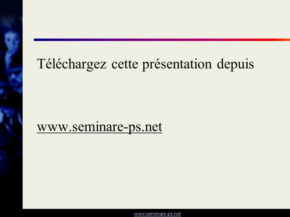 www.seminare-ps.net Téléchargez cette présentation depuis www.seminare-ps.net