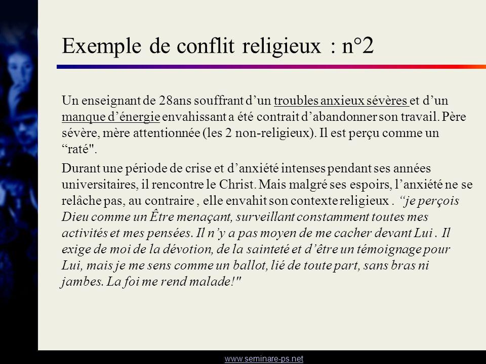 www.seminare-ps.net Exemple de conflit religieux : n° 2 Un enseignant de 28ans souffrant dun troubles anxieux sévères et dun manque dénergie envahissa