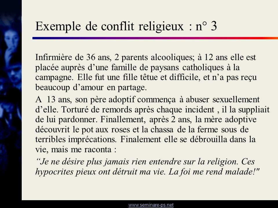 www.seminare-ps.net Exemple de conflit religieux : n° 3 Infirmière de 36 ans, 2 parents alcooliques; à 12 ans elle est placée auprès dune famille de p