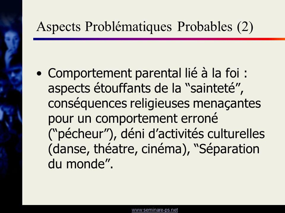 www.seminare-ps.net Aspects Problématiques Probables (2) Comportement parental lié à la foi : aspects étouffants de la sainteté, conséquences religieu