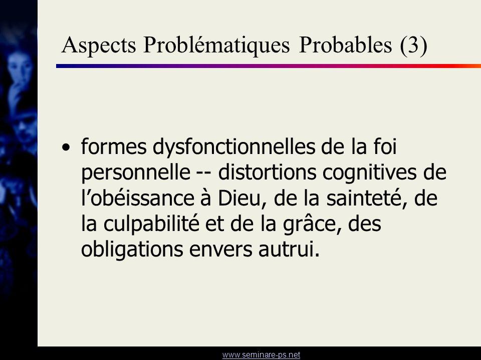 www.seminare-ps.net Aspects Problématiques Probables (3) formes dysfonctionnelles de la foi personnelle -- distortions cognitives de lobéissance à Die