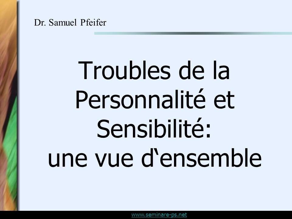 www.seminare-ps.net Troubles de la Personnalité et Sensibilité: une vue densemble Dr.