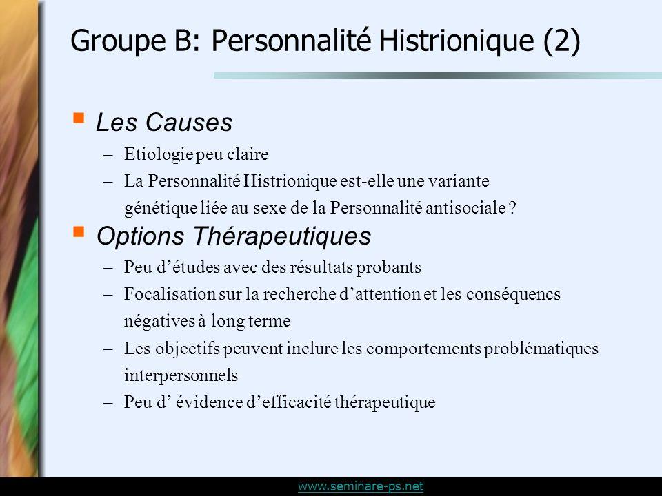 www.seminare-ps.net Groupe B: Personnalité Histrionique (2) Les Causes –Etiologie peu claire –La Personnalité Histrionique est-elle une variante génétique liée au sexe de la Personnalité antisociale .