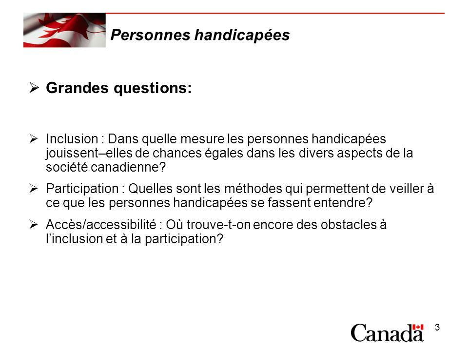 3 Personnes handicapées Grandes questions: Inclusion : Dans quelle mesure les personnes handicapées jouissent–elles de chances égales dans les divers aspects de la société canadienne.