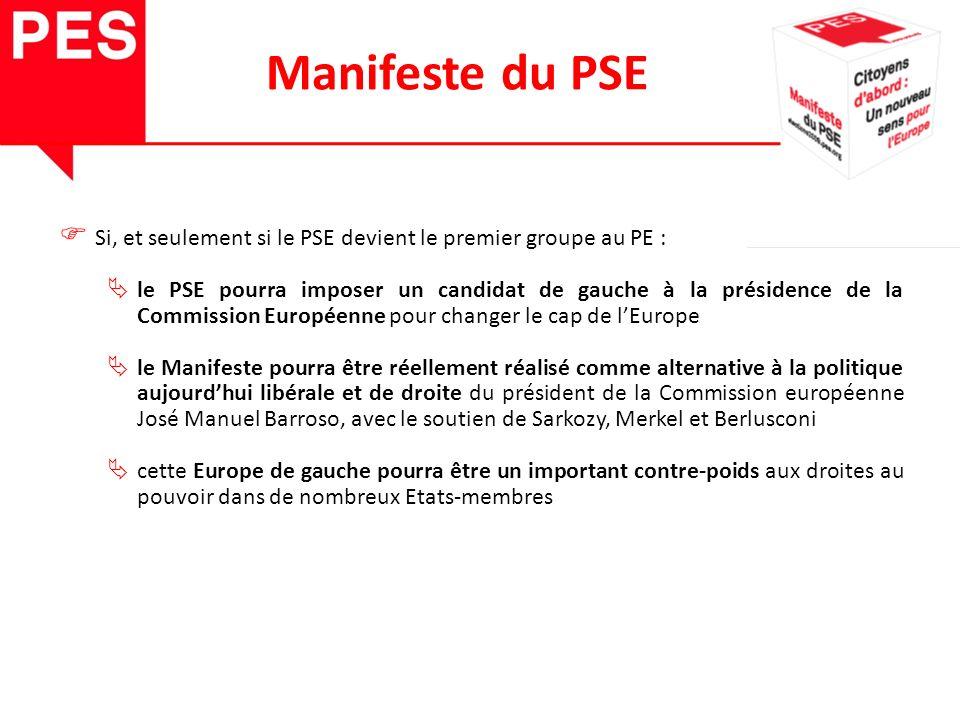 Si, et seulement si le PSE devient le premier groupe au PE : le PSE pourra imposer un candidat de gauche à la présidence de la Commission Européenne pour changer le cap de lEurope le Manifeste pourra être réellement réalisé comme alternative à la politique aujourdhui libérale et de droite du président de la Commission européenne José Manuel Barroso, avec le soutien de Sarkozy, Merkel et Berlusconi cette Europe de gauche pourra être un important contre-poids aux droites au pouvoir dans de nombreux Etats-membres Manifeste du PSE