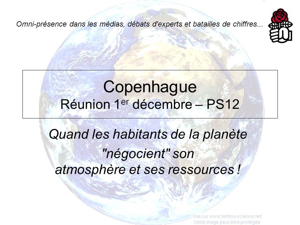 Copenhague Réunion 1 er décembre – PS12 Quand les habitants de la planète négocient son atmosphère et ses ressources .