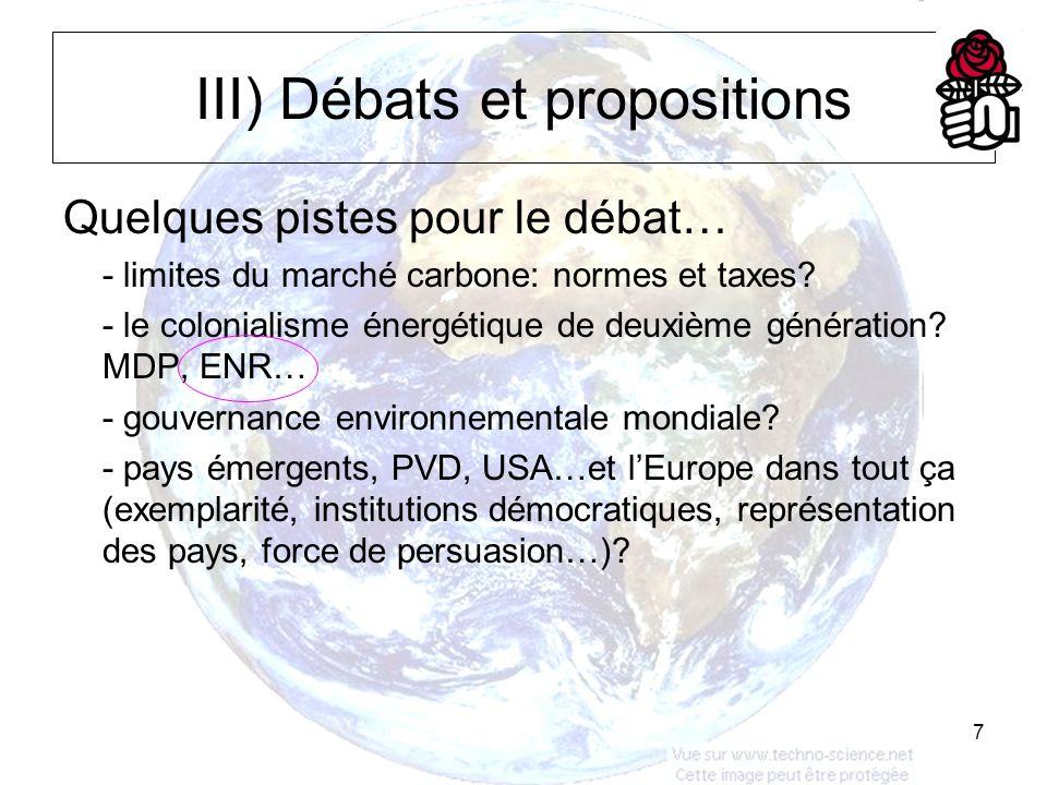 7 III) Débats et propositions Quelques pistes pour le débat… - limites du marché carbone: normes et taxes.